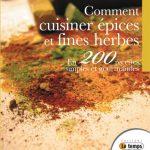 Comment cuisiner épices et fines herbes