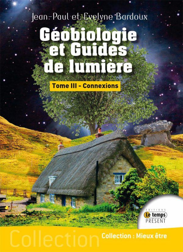 Géobiologie et Guides de lumière Tome 3 Connexions