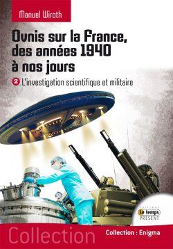 Ovnis sur la France Des années 40 à nous jours. Tome 2. L'investigation scientifique et militaire